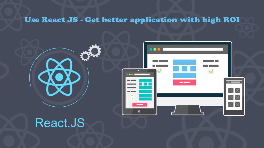 Use React JS – Get better application with high ROICG-VAK | CG-VAK